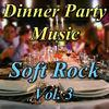 Dinner Party Music: Soft Rock, Vol. 3