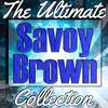 Savoy Brown: The Ultimate Collection (Live)