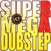 Supermegadubstep - Single